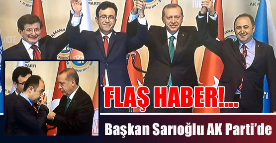Başkan Sarıoğlu AK Parti'de