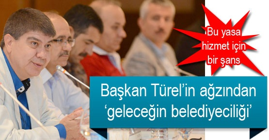 Başkan Türel'in ağzından 'geleceğin belediyeciliği'