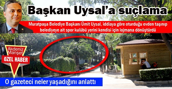 Başkan Uysal'a suçlama