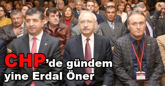 CHP'de gündem yine Erdal Öner