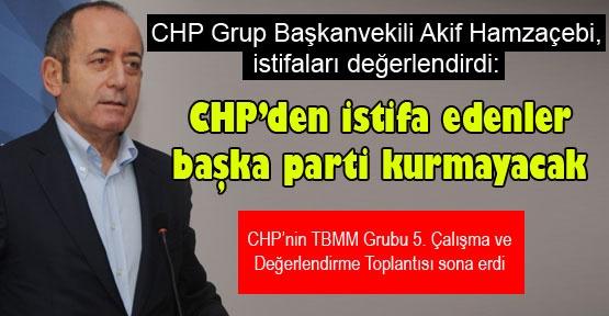 CHP'den istifa edenler başka parti kurmayacak
