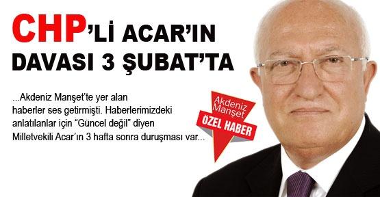 CHP'li Acar'ın davası 3 Şubat'ta