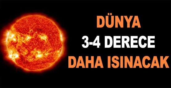 Dünya 3-4 derece daha ısınacak
