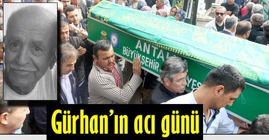 Gürhan'ın acı günü