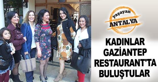 Kadınlar Gaziantep Restaurant'ta buluştular