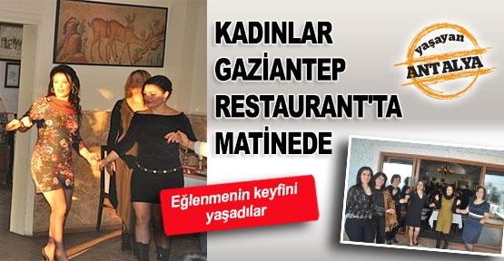 Kadınlar Gaziantep Restaurant'ta matinede
