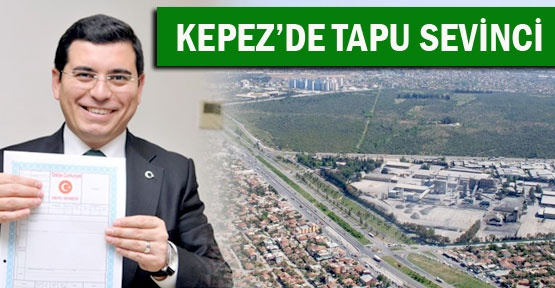 KEPEZ'DE TAPU SEVİNCİ