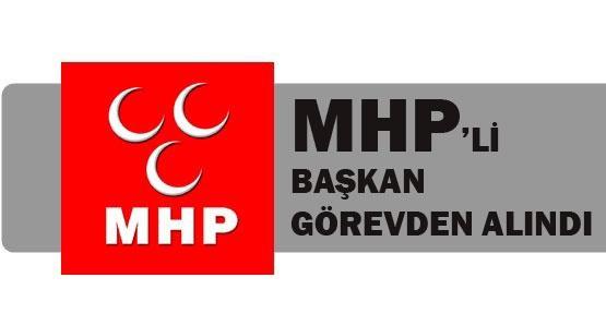 MHP'Lİ BAŞKAN GÖREVDEN ALINDI