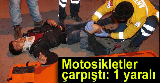Motosikletler çarpıştı: 1 yaralı