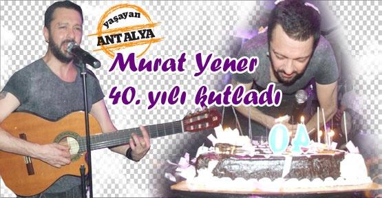 Murat Yener 40. yılı kutladı