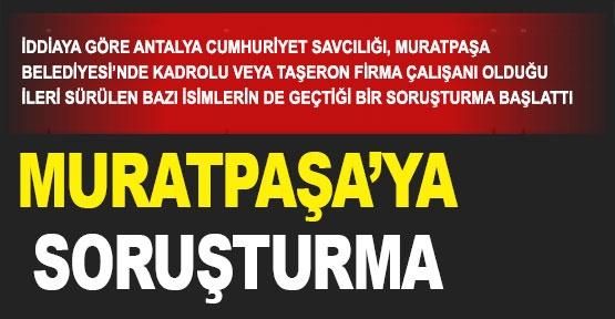 Muratpaşa'ya soruşturma