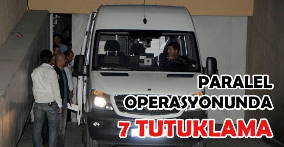 Paralel operasyonunda 7 tutuklama